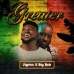 Jlyricz - Greater Ft. Big Bob [MP3, Video and Lyrics]