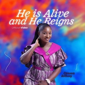 Download He Is Alive And He Reigns By Chissom Anthony