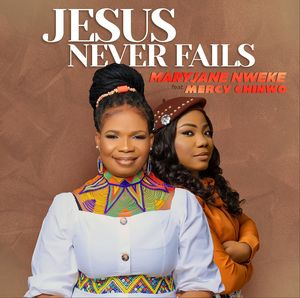 Download Jesus Never Fails By MaryJane Nweke Ft. Mercy Chinwo