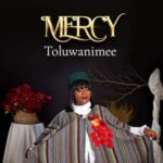 Toluwanimee - Mercy [MP3, Video and Lyrics]