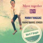 Mark F Haggai - Move Together [MP3 and Lyrics]