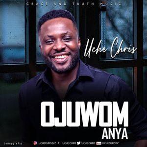 Download Ojuwom Anya By Uche Chris