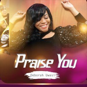 Download Praise You By Deborah Uwasi