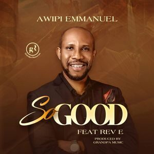 Download So Good By Emmanuel Awipi Ft. Rev E