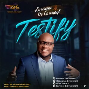 Download Testify By Lawrence & DeCovenant