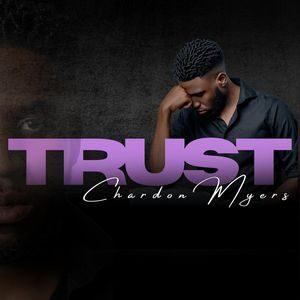 Download Trust By Chardon Myers Ft. Kiara-Patrice and Patricia Shirley