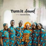 Dr Paul Enenche Family - Turn It Around [MP3, Video and Lyrics]