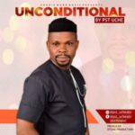 Pst Uche - Unconditional [MP3 and Lyrics]