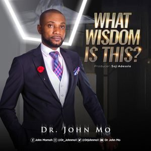 Download What Wisdom Is This By Dr. John Mo