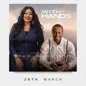 Download and Stream With My Hands By Sinach Ft. Micah Stampley