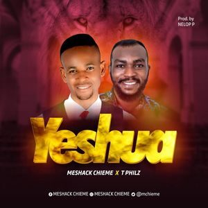 Download Yeshua By Meshack Chieme Ft. T Philz
