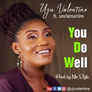 Download You do Well By Uju Valentine Ft. Uncle Martins