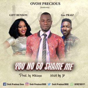 Download You No Go Shame Me By Ovoh Precious Ft. Geepraiz & Gift Benson