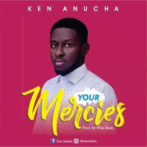 Download Your Mercies By Ken Anucha