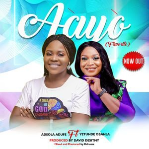 Download Aayo (Favorite) By Adeola Adufe Ft. Yetunde Obanla