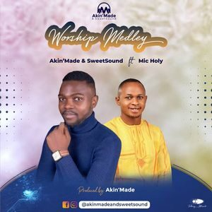 Download Worship Medley By Akin'Made & SweetSound Ft. Mic Holy