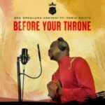 Ben Opeoluwa Adeyemi - Before Your Throne Ft. Tosin Shittu