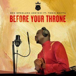 Download Before Your Throne By Ben Opeoluwa Adeyemi Ft. Tosin Shittu