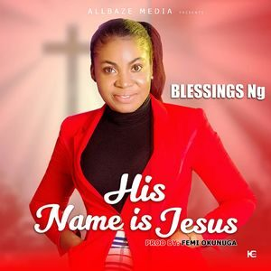 Download His Name Is Jesus By Blessings Ng