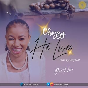 Download He Lives By Chizzy