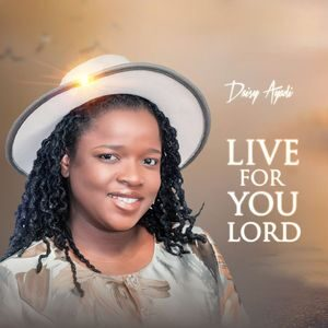 Download Live For You Lord By Daisy Ayadi