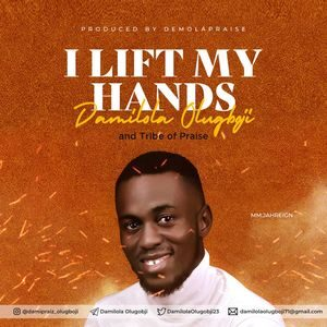 Download Lift My Hands By Damilola Olugboji