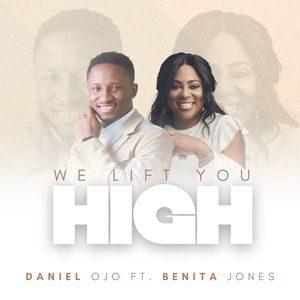 Download We Lift You High By Daniel Ojo Ft. Benita Jones