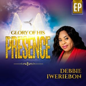 Download and Stream Glory of His Presence EP By Debbie Iweriebon