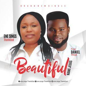 Download Beautiful Name (Jesus) By Ene Sings ThankGod Ft. Daniel Mega