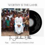 Fr. Johnbosco Obika - Worthy Is The Lamb Ft. Little Cherubs Children's Choir
