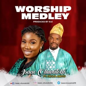 Download Worship Medley By Isaac Oluwatobi Ft. Cecilia Abutu