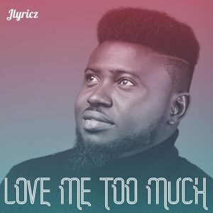 Download Love Me Too Much By Jlyricz