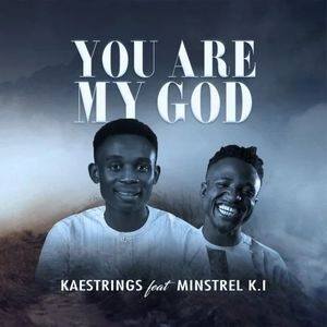 Download You Are My God By Kaestrings Ft. Minstrel K. I