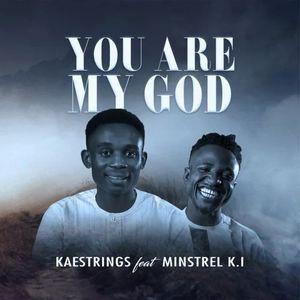 Download You Are My God By Kaestrings Ft. Minstrel K. I