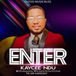 Kaycee Ndu - Enter [MP3, Video and Lyrics]