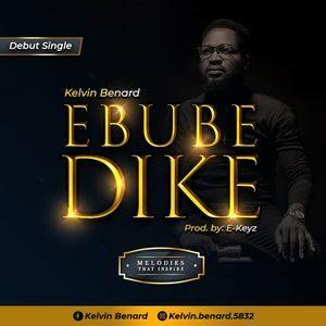 Download Ebube Dike By Kelvin Benard