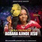 Lola Oluwaose - Agbara Ajinde Jesu ( Power of Resurrection of Jesus)