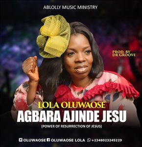 Download Agbara Ajinde Jesu ( Power of Resurrection of Jesus) By Lola Oluwaose