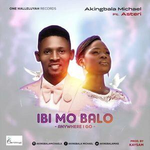 Download Ibi Mo Ba Lo By Micheal Akingbala Ft. Asteri