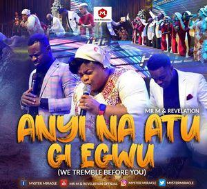 Download Anyi Na Atu Gi Egwu By Mr. M & Revelation