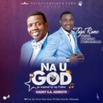 Tupi Runo - Na You Be God Ft. Pastor E.A. Adeboye