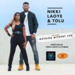 Nikki Laoye - Nothing Without You Ft. Tolu