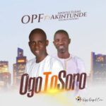 OPF - Ogo To Soro Ft. Apostle Elijah Akintunde