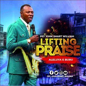 Download Lifting Praise (Aleluya E Buru) By Pastor John Smart William