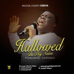 Download Hallowed Be Thy Name By Pastor Joseph Obeya