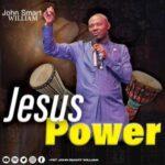 Pst John Smart William - Jesus Power [MP3, Video and Lyrics]