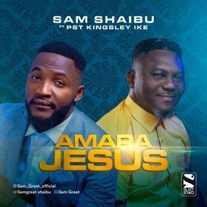 Download Amara Jesus By Sam Shaibu Ft. Pst Kingsley Ike