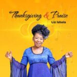 Liz Ishola - Thanksgiving And Praise [MP3 Download]