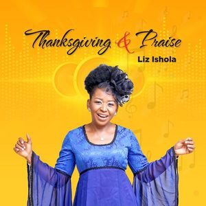 Download Thanksgiving And Praise By Liz Ishola