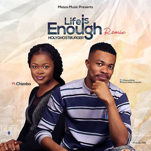 Download Life is Enough Remix By HolyGhostBurger Ft. Chizoba